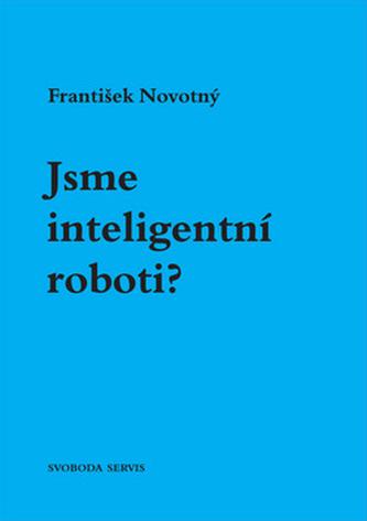 Jsme inteligentní roboti?