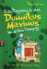 Das Tagebuch des Dummikus Maximus im alten Pompeji - Ein Trottel geht seinen Weg