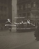 Josef Sudek. The Legacy of a Deeper Vision