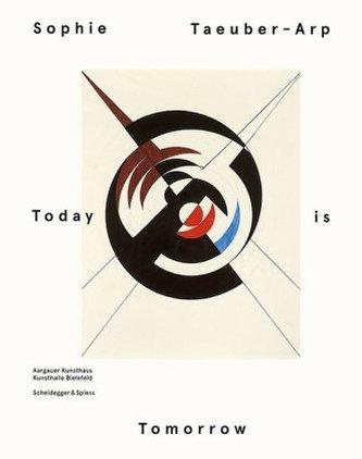 Sophie Taeuber-Arp - Today is Tomorrow - Beyerle, Rahel