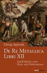 De Re Metallica Libri XII. Zwölf Bücher vom Berg- und Hüttenwesen