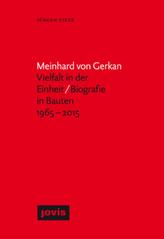 Meinhard von Gerkan - Vielfalt in der Einheit / Biografie in Bauten 1965-2015