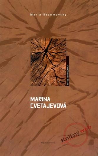Marina Cvetajevová, mýtus a skutečnost
