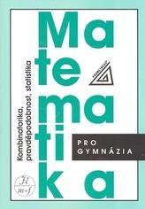 Matematika pro gymnázia Kombinatorika, pravděpodobnost, statistika
