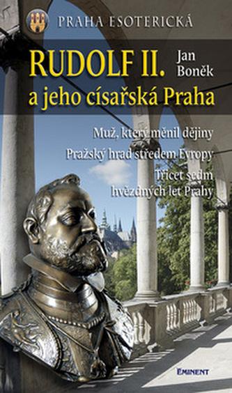 Rudolf II. a jeho císařská Praha - Jan Boněk