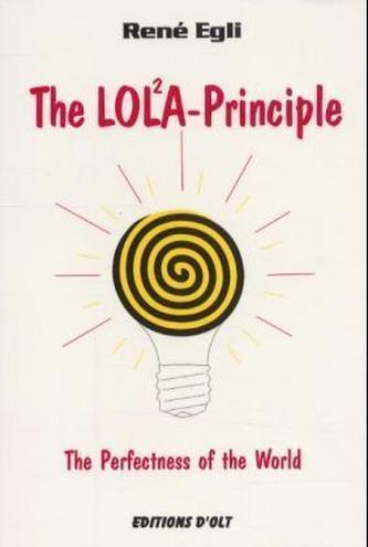 The LOLA-Principle, The Perfectness of the World. Das LOLA-Prinzip oder Die Vollkommenheit der Welt, engl. Ausgabe - René Egli