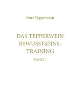 Das Tepperwein Bewusstseinstraining. Bd.1