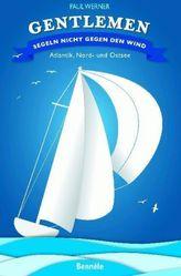 Gentlemen segeln nicht gegen den Wind - Atlantik, Nord- und Ostsee