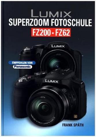 Lumix SUPERZOOM Fotoschule FZ200 / FZ62 - Späth, Frank