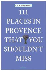 111 Places in Provence that you must not miss. 111 Orte in der Provence, die man gesehen haben muss, englische Ausgabe