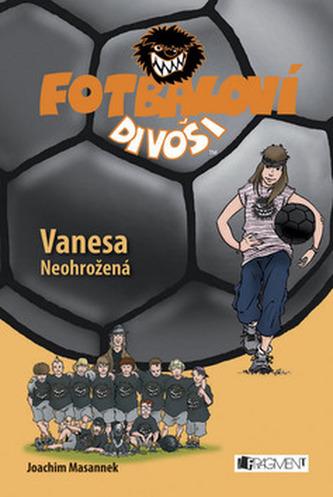 Fotbaloví divoši Vanesa Neohrožená
