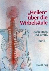 'Heilen' über die Wirbelsäule mit der Dorn- und Breuß-Methode. Bd.1