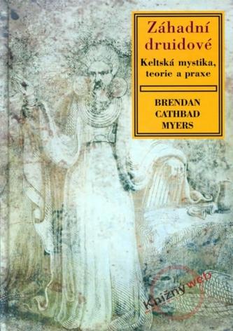 Záhadní druidové - Keltská mystika, teorie a praxe