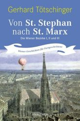 Von St. Stephan nach St. Marx. Die Wiener Bezirke I, II und III