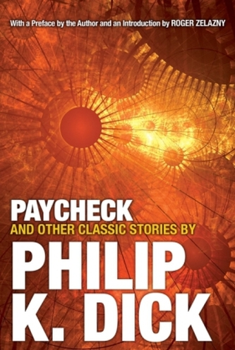 Paycheck and Other Classic Stories By Philip K. Dick - Philip K. Dick