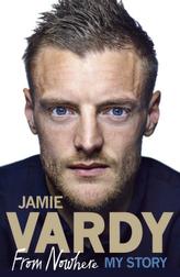 Jamie Vardy: From Nowhere, My Story