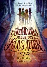 Die unheimlichen Fälle des Lucius Adler - Der Goldene Machtkristall