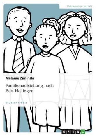 Familienaufstellung nach Bert Hellinger - Ziminski, Melanie