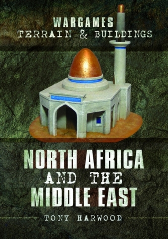 Wargames Terrain and Buildings: North Africa and the Middle East - Harwood, Tony