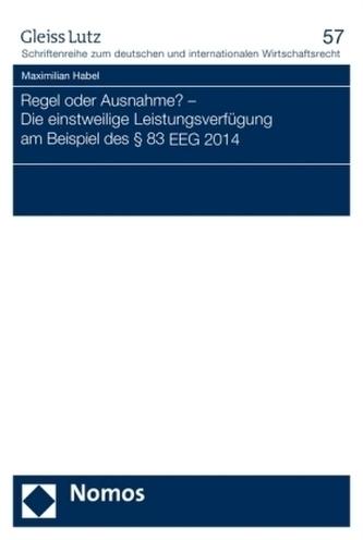 Regel oder Ausnahme? - Die einstweilige Leistungsverfügung am Beispiel des 83 EEG 2014