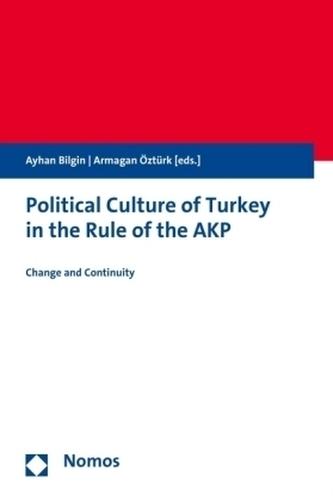 Political Culture of Turkey in the Rule of the AKP - Politische Kultur der Türkei in der Herrschaft der AKP