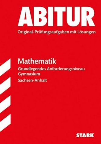 Abitur 2017 - Gymnasium Sachsen-Anhalt - Mathematik Grundlegendes Anforderungsniveau