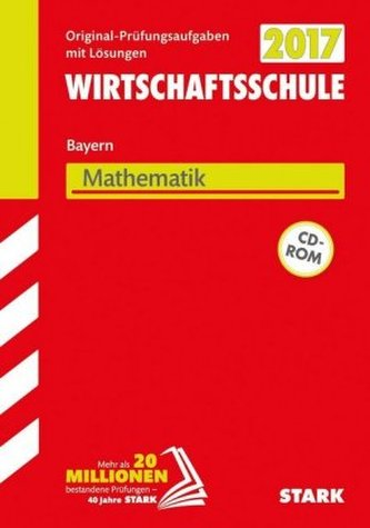 Wirtschaftsschule Bayern 2017 - Mathematik mit CD-ROM