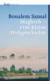 Maghreb - eine kleine Weltgeschichte