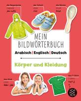Mein Bildwörterbuch Arabisch - Englisch - Deutsch: Körper und Kleidung
