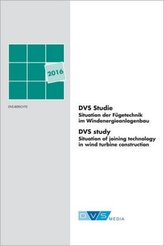 DVS Studie Situation der Fügetechnik im Windenergieanlagenbau. DVS study Situation of joining technology in wind turbine constru