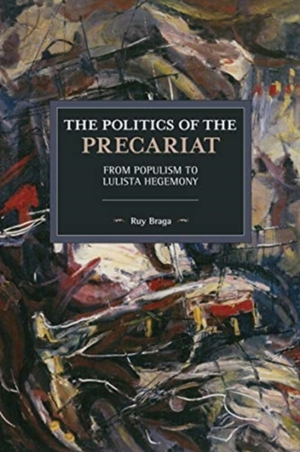 The Politics of the Precariat - Braga, Ruy