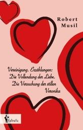 Vereinigung. Erzählungen: Die Vollendung der Liebe. Die Versuchung der stillen Veronika