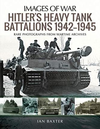 Hitler\'s Heavy Tiger Tank Battalions 1942-1945 - Ian Baxter