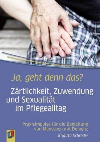 Ja, geht denn das? Zärtlichkeit, Zuwendung und Sexualität im Pflegealltag