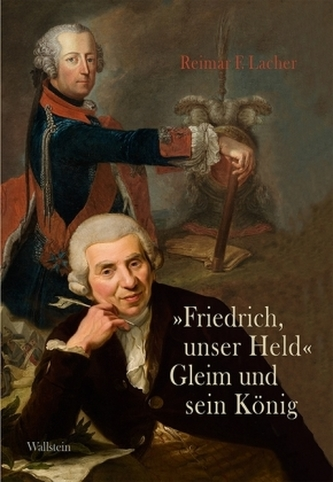 Friedrich, unser Held - Gleim und sein König