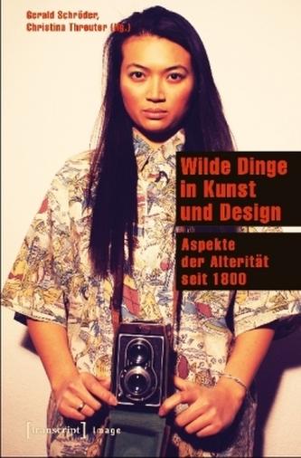 Wilde Dinge in Kunst und Design