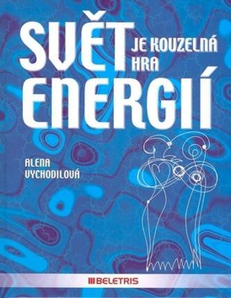 Svět je kouzelná hra energií