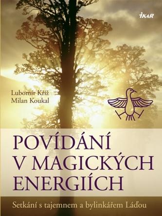 Povídání v magických energiích - Setkání s tajemnem a bylinkářem Láďou