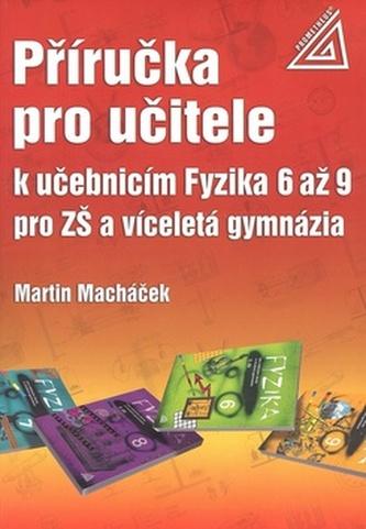 Příručka pro učitele k učebnicím Fyzika 6 až 9 pro ZŠ a víceletá gymnázia - Miroslav Macháček