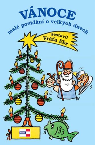 Vánoce malé povídání o velkých dnech - Vráťa Ebr