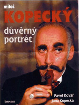 Důvěrný portrét Miloš Kopecký - Pavel Kovář