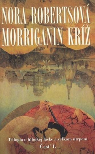 Morriganin kríž Časť 1. - Nora Roberts