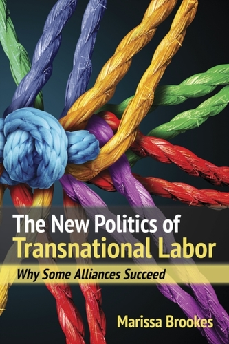 The New Politics of Transnational Labor - Brookes, Marissa