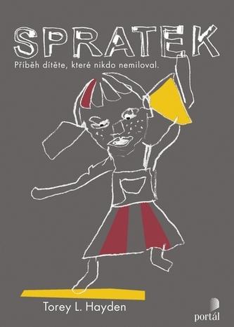 Spratek - Příběh dítěte, které nikdo nemiloval - Hayden, Torey L.