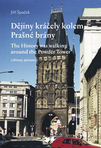 Dějiny kráčely kolem Prašné brány