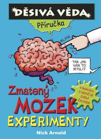 Zmatený mozek Experimenty