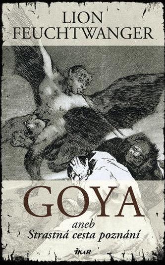 Goya aneb Strastná cesta poznání