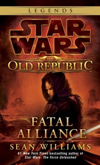 Fatal Alliance: Star Wars Legends (The Old Republic) - Sean Williams