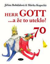 Herr GOTT ...a že to uteklo! 70