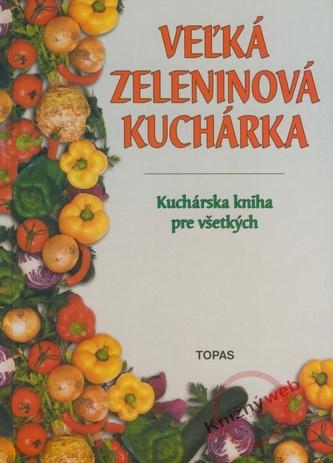 Veľká zeleninová kuchárka - Kuchárska kniha pre všetkých